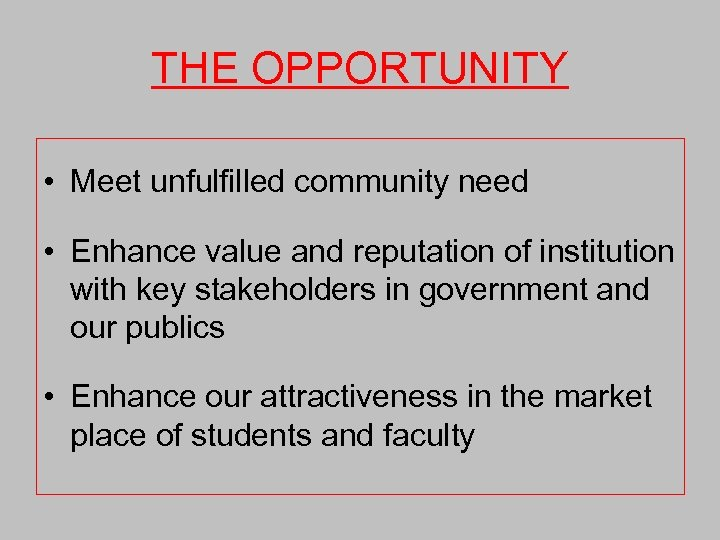 THE OPPORTUNITY • Meet unfulfilled community need • Enhance value and reputation of institution