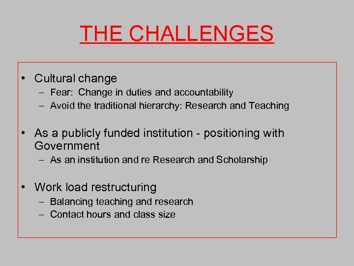 THE CHALLENGES • Cultural change – Fear: Change in duties and accountability – Avoid
