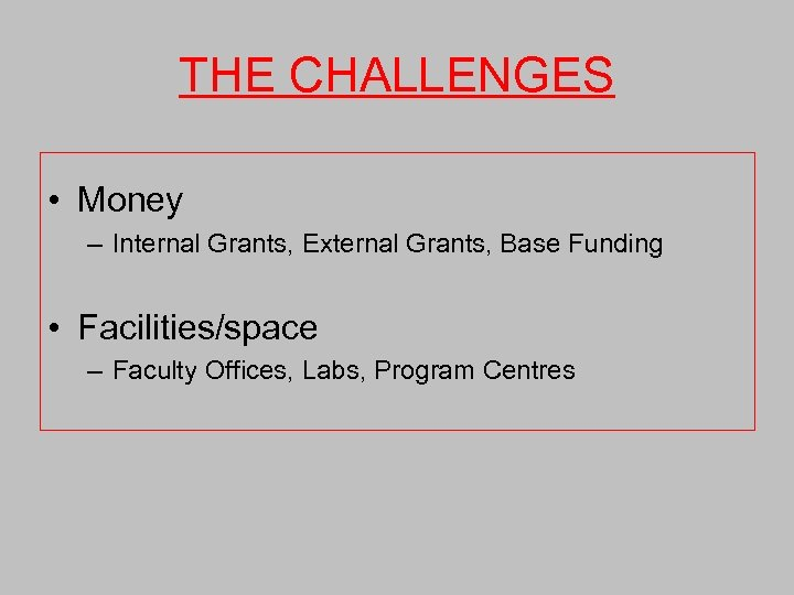THE CHALLENGES • Money – Internal Grants, External Grants, Base Funding • Facilities/space –