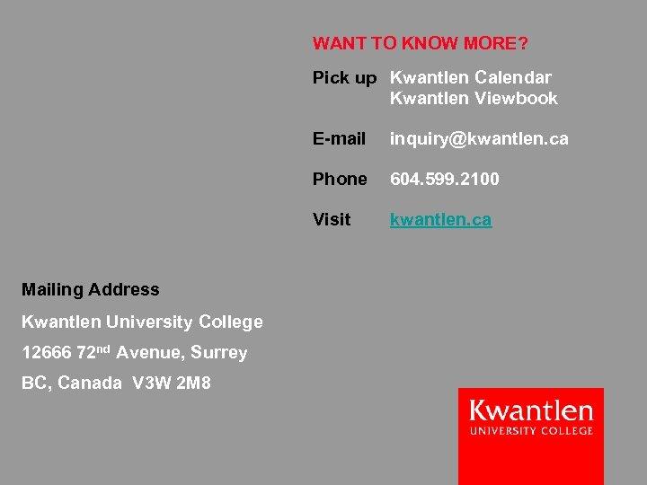 WANT TO KNOW MORE? Pick up Kwantlen Calendar Kwantlen Viewbook E-mail Phone Kwantlen University