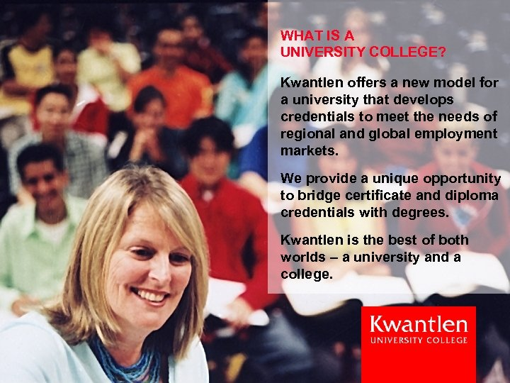 WHAT IS A UNIVERSITY COLLEGE? Kwantlen offers a new model for a university that