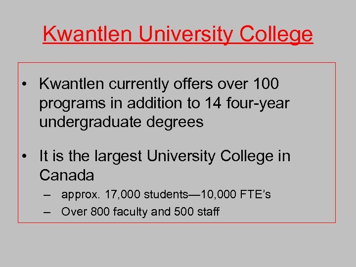 Kwantlen University College • Kwantlen currently offers over 100 programs in addition to 14