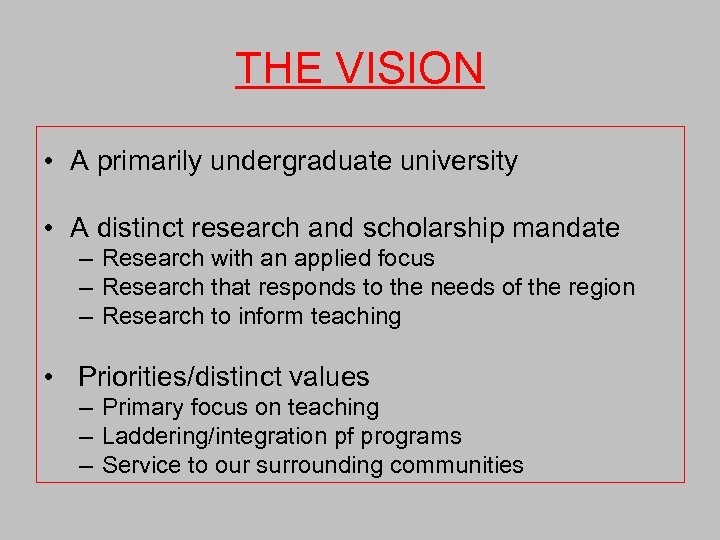 THE VISION • A primarily undergraduate university • A distinct research and scholarship mandate