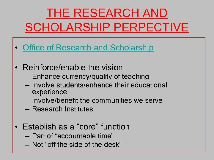 THE RESEARCH AND SCHOLARSHIP PERPECTIVE • Office of Research and Scholarship • Reinforce/enable the