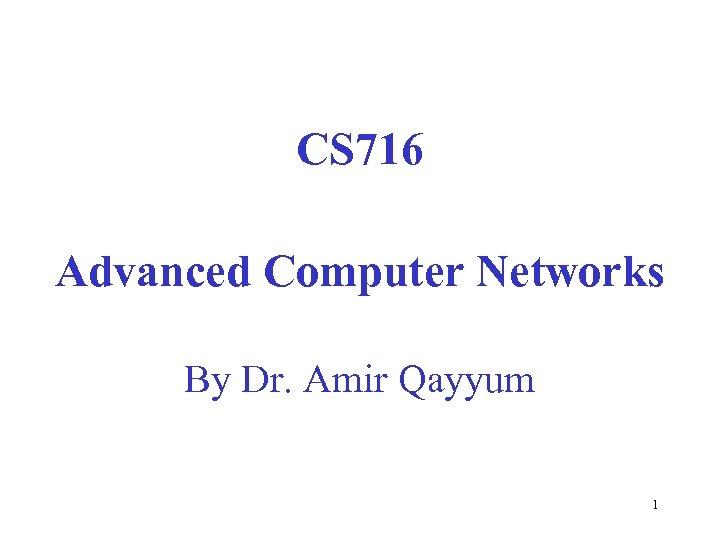 CS 716 Advanced Computer Networks By Dr. Amir Qayyum 1