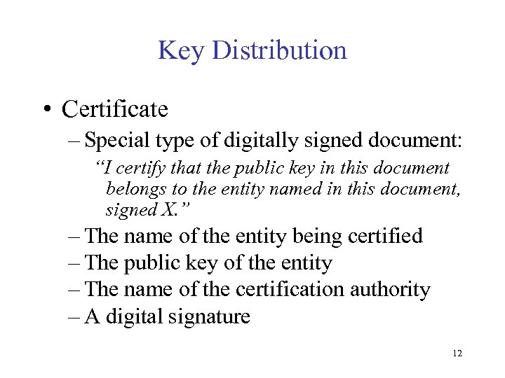 """Key Distribution • Certificate – Special type of digitally signed document: """"I certify that"""