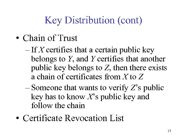 Key Distribution (cont) • Chain of Trust – If X certifies that a certain