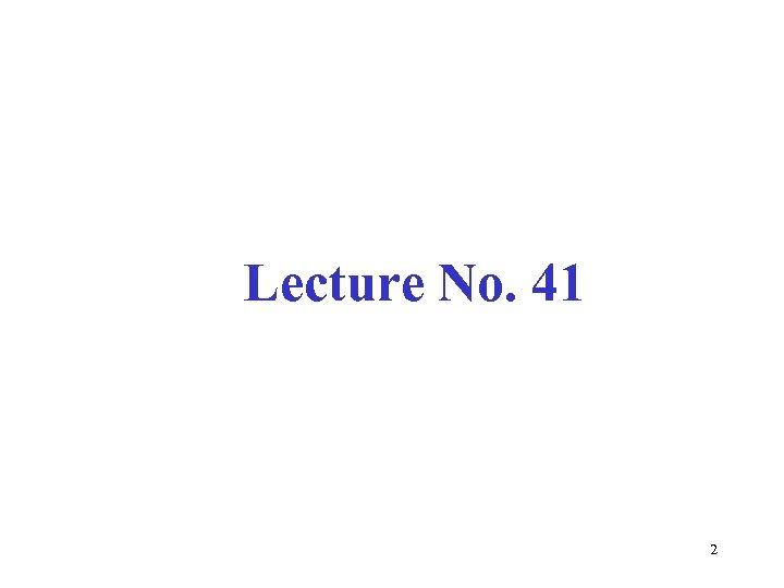 Lecture No. 41 2