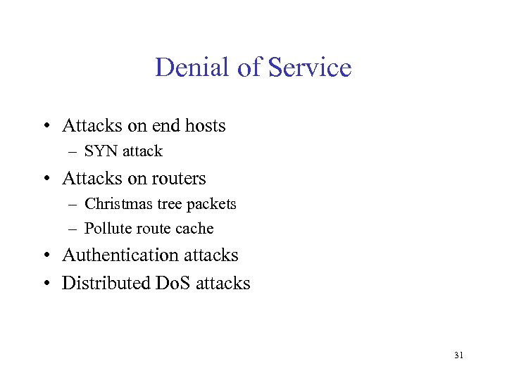 Denial of Service • Attacks on end hosts – SYN attack • Attacks on