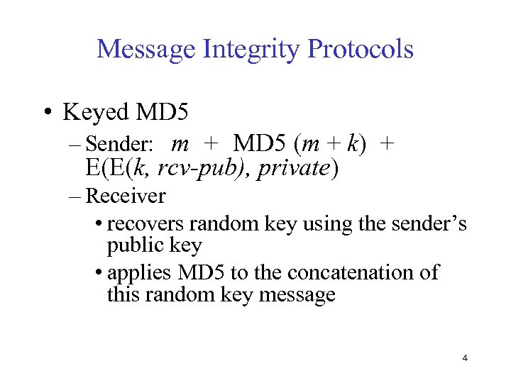 Message Integrity Protocols • Keyed MD 5 – Sender: m + MD 5 (m