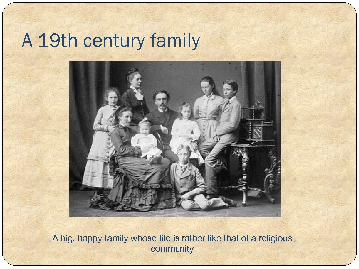 A 19 th century family A big, happy family whose life is rather like