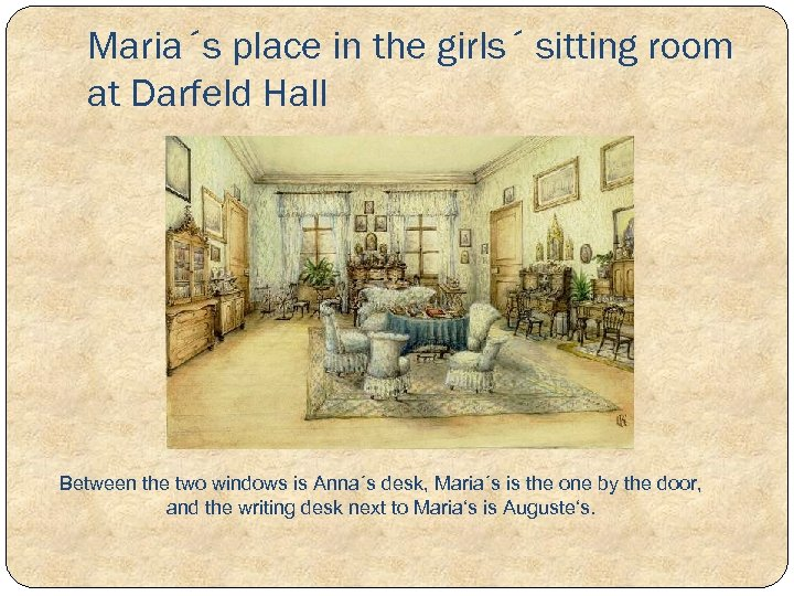 Maria´s place in the girls´ sitting room at Darfeld Hall Between the two windows