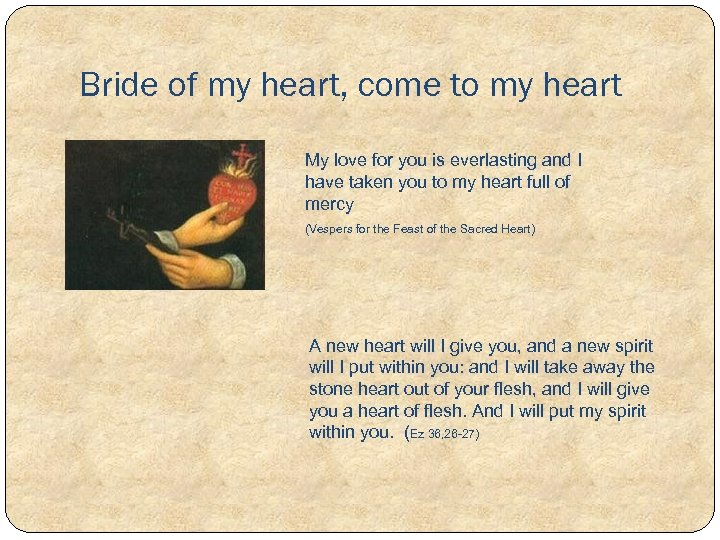 Bride of my heart, come to my heart My love for you is everlasting