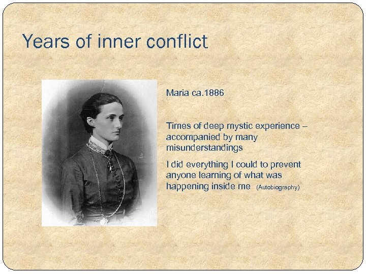 Years of inner conflict Maria ca. 1886 Times of deep mystic experience – accompanied