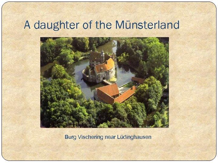 A daughter of the Münsterland Burg Vischering near Lüdinghausen