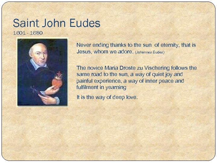 Saint John Eudes 1601 - 1680 Never ending thanks to the sun of eternity,