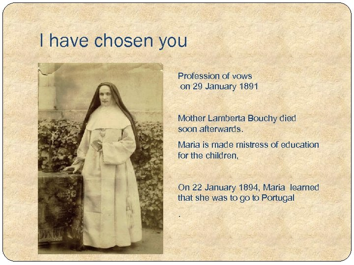I have chosen you Profession of vows on 29 January 1891 Mother Lamberta Bouchy