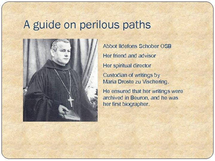 A guide on perilous paths Abbot Ildefons Schober OSB Her friend advisor Her spiritual