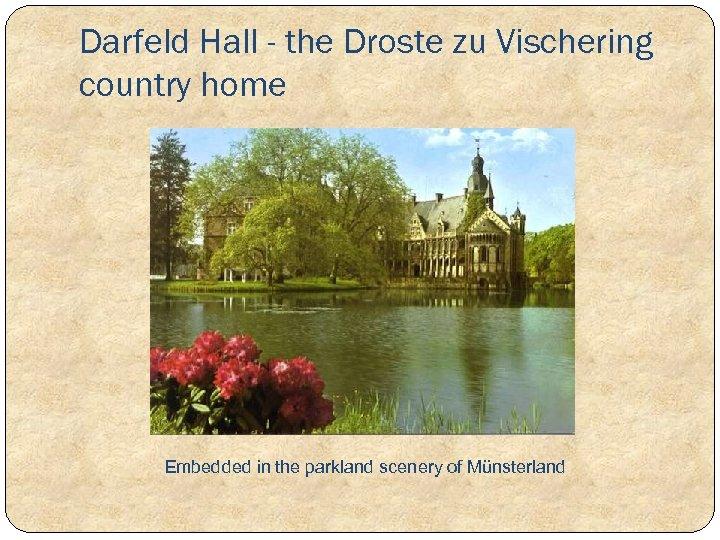 Darfeld Hall - the Droste zu Vischering country home Embedded in the parkland scenery