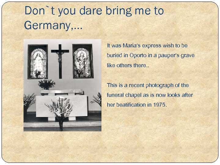 Don`t you dare bring me to Germany, . . . It was Maria's express