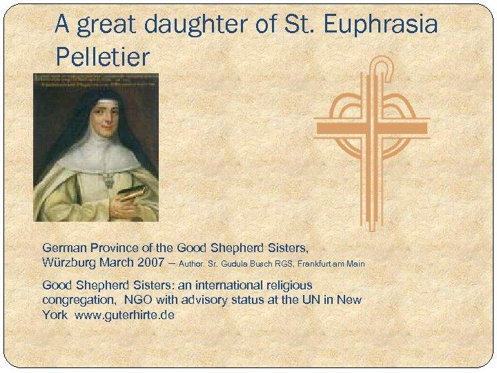 A great daughter of St. Euphrasia Pelletier German Province of the Good Shepherd Sisters,