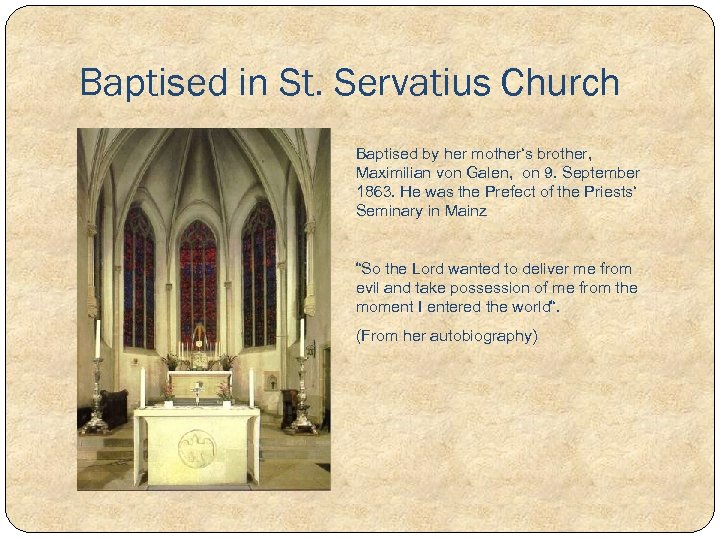 Baptised in St. Servatius Church Baptised by her mother's brother, Maximilian von Galen, on