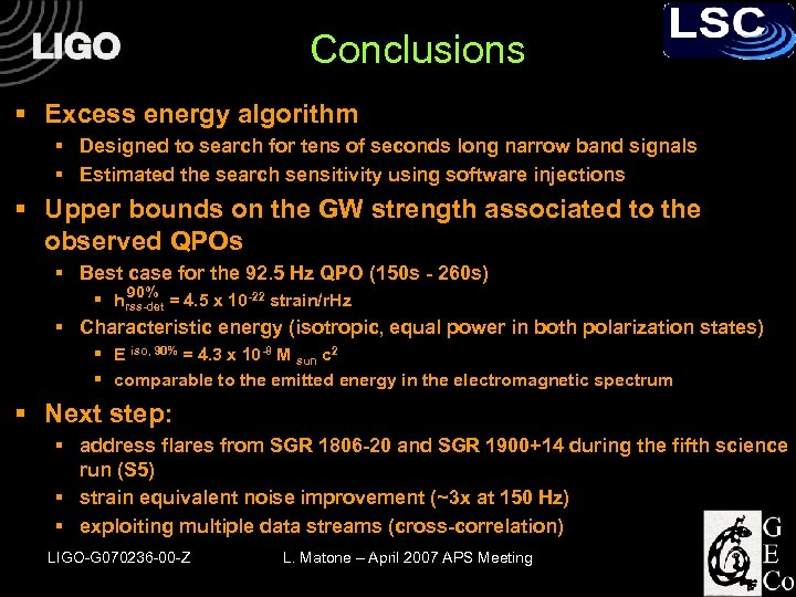 Conclusions § Excess energy algorithm § Designed to search for tens of seconds long