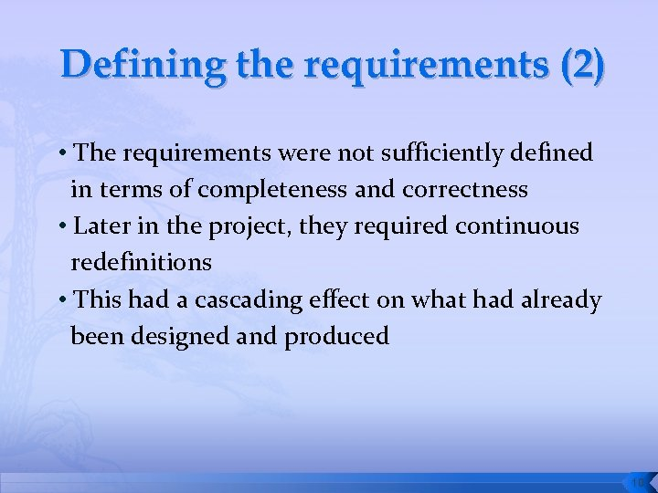 Defining the requirements (2) • The requirements were not sufficiently defined in terms of