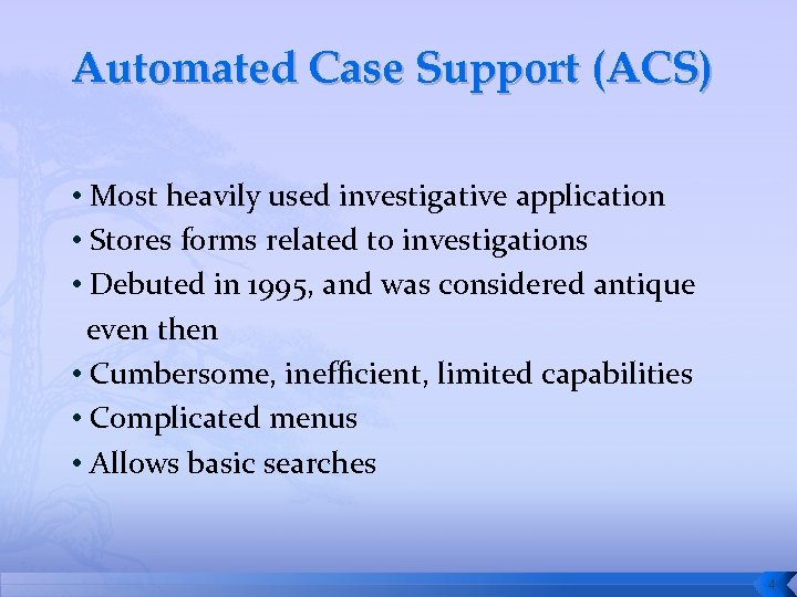 Automated Case Support (ACS) • Most heavily used investigative application • Stores forms related