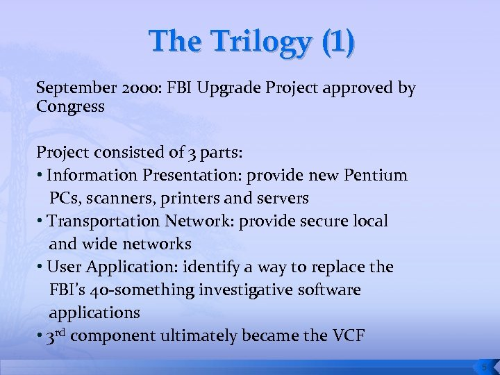 The Trilogy (1) September 2000: FBI Upgrade Project approved by Congress Project consisted of