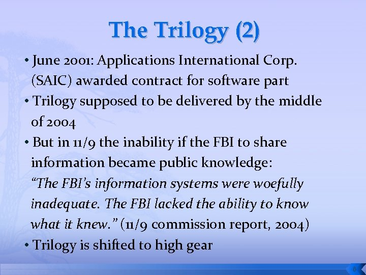 The Trilogy (2) • June 2001: Applications International Corp. (SAIC) awarded contract for software
