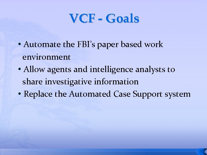 VCF - Goals • Automate the FBI's paper based work environment • Allow agents