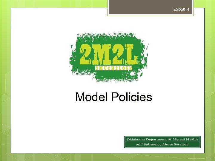 3/20/2014 Model Policies