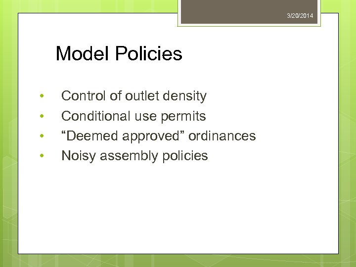 """3/20/2014 Model Policies • • Control of outlet density Conditional use permits """"Deemed approved"""""""