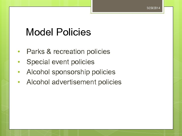 3/20/2014 Model Policies • • Parks & recreation policies Special event policies Alcohol sponsorship