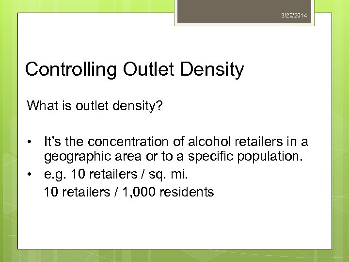3/20/2014 Controlling Outlet Density What is outlet density? • It's the concentration of alcohol