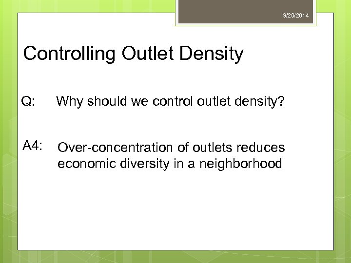 3/20/2014 Controlling Outlet Density Q: Why should we control outlet density? A 4: Over-concentration