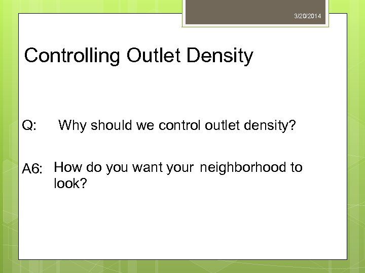 3/20/2014 Controlling Outlet Density Q: Why should we control outlet density? A 6: How