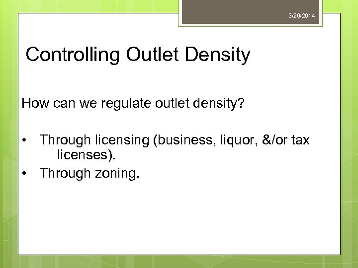 3/20/2014 Controlling Outlet Density How can we regulate outlet density? • Through licensing (business,