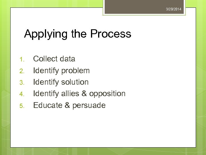 3/20/2014 Applying the Process 1. 2. 3. 4. 5. Collect data Identify problem Identify