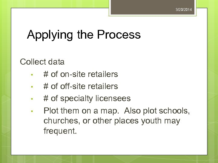 3/20/2014 Applying the Process Collect data • # of on-site retailers • # of