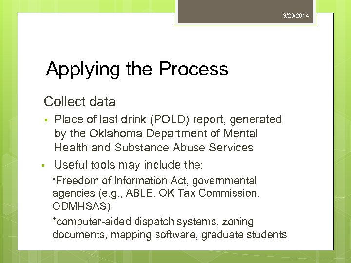 3/20/2014 Applying the Process Collect data § § Place of last drink (POLD) report,