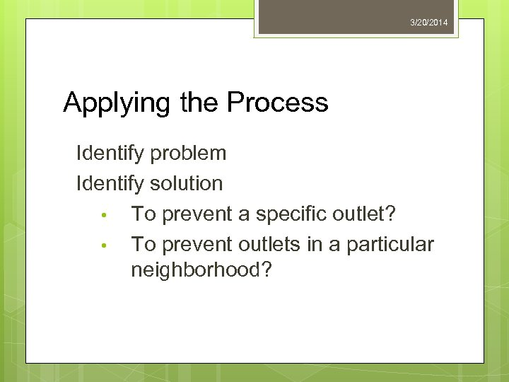 3/20/2014 Applying the Process Identify problem Identify solution • To prevent a specific outlet?