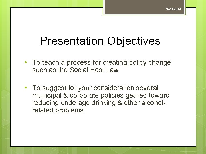 3/20/2014 Presentation Objectives • To teach a process for creating policy change such as