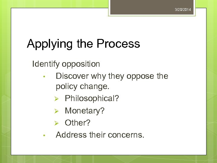 3/20/2014 Applying the Process Identify opposition • Discover why they oppose the policy change.