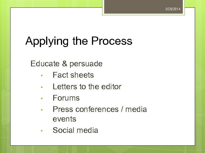 3/20/2014 Applying the Process Educate & persuade • Fact sheets • Letters to the