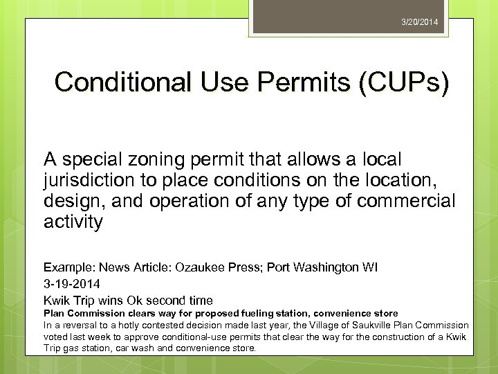 3/20/2014 Conditional Use Permits (CUPs) A special zoning permit that allows a local jurisdiction