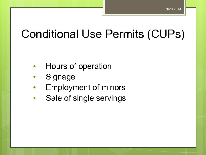 3/20/2014 Conditional Use Permits (CUPs) • • Hours of operation Signage Employment of minors