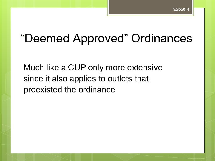 """3/20/2014 """"Deemed Approved"""" Ordinances Much like a CUP only more extensive since it also"""