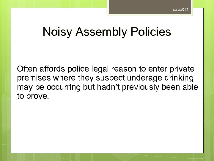 3/20/2014 Noisy Assembly Policies Often affords police legal reason to enter private premises where